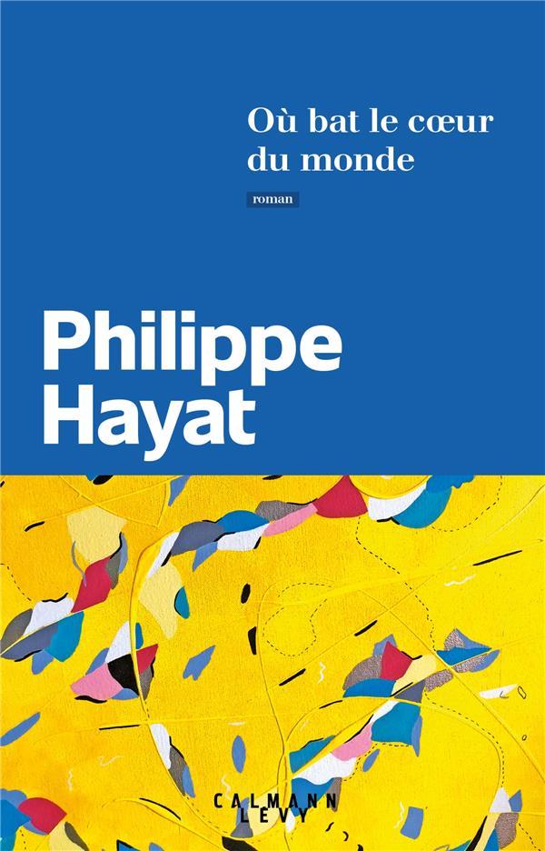 Philippe Hayat, Où bat le cœur du monde